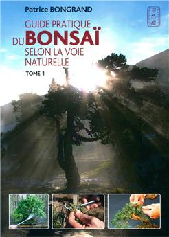 Guide pratique du Bonsaï selon la Voie Naturelle